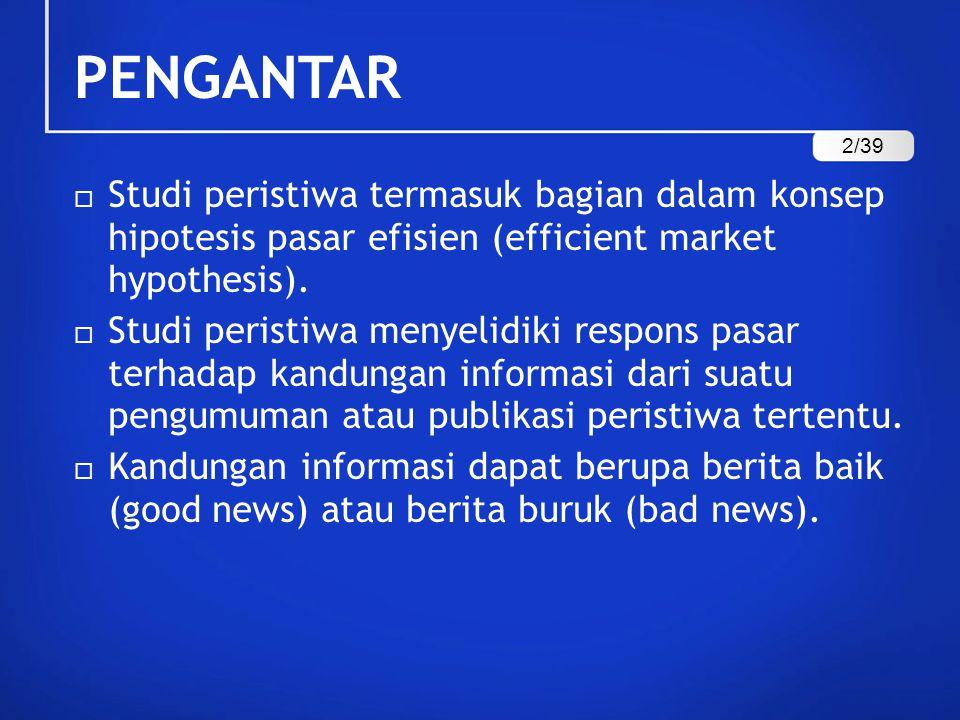 PENGANTAR 2/39. Studi peristiwa termasuk bagian dalam konsep hipotesis pasar efisien (efficient market hypothesis).