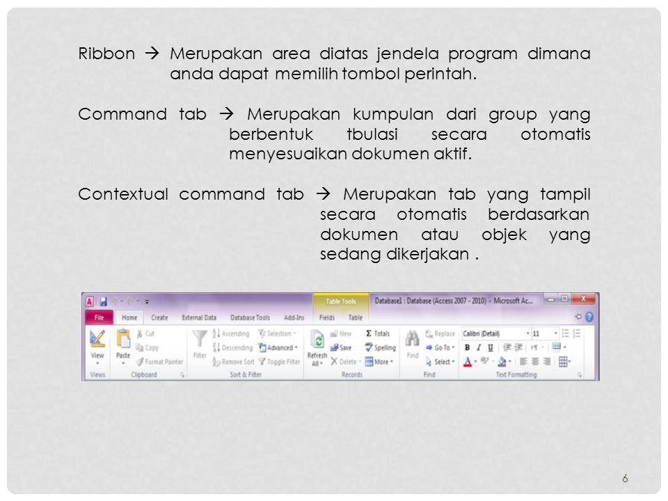 Ribbon  Merupakan area diatas jendela program dimana anda dapat memilih tombol perintah.