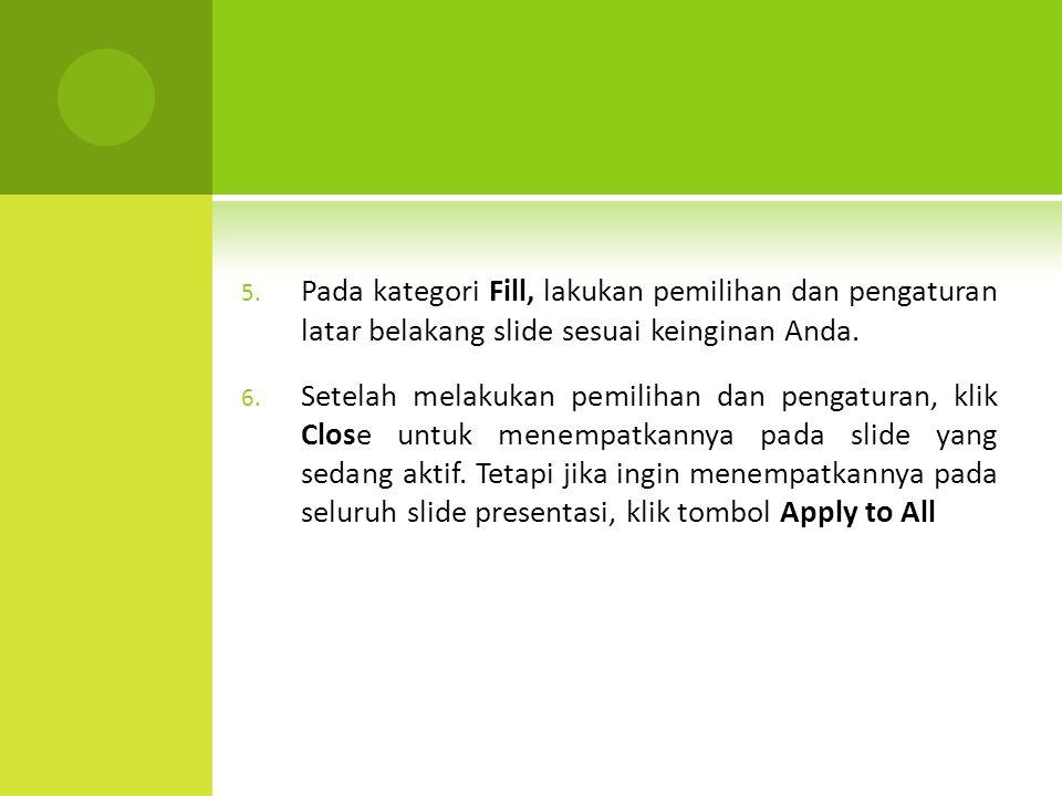 Pada kategori Fill, lakukan pemilihan dan pengaturan latar belakang slide sesuai keinginan Anda.