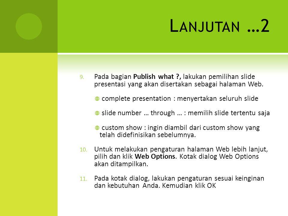 Lanjutan …2 Pada bagian Publish what , lakukan pemilihan slide presentasi yang akan disertakan sebagai halaman Web.