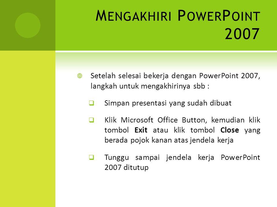 Mengakhiri PowerPoint 2007