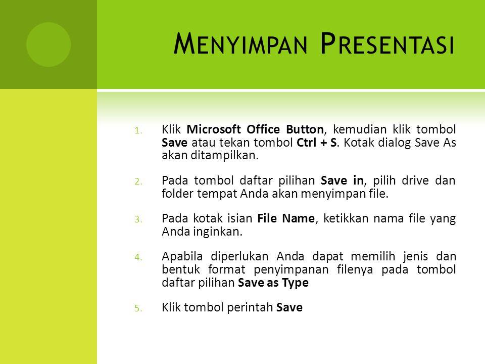 Menyimpan Presentasi Klik Microsoft Office Button, kemudian klik tombol Save atau tekan tombol Ctrl + S. Kotak dialog Save As akan ditampilkan.