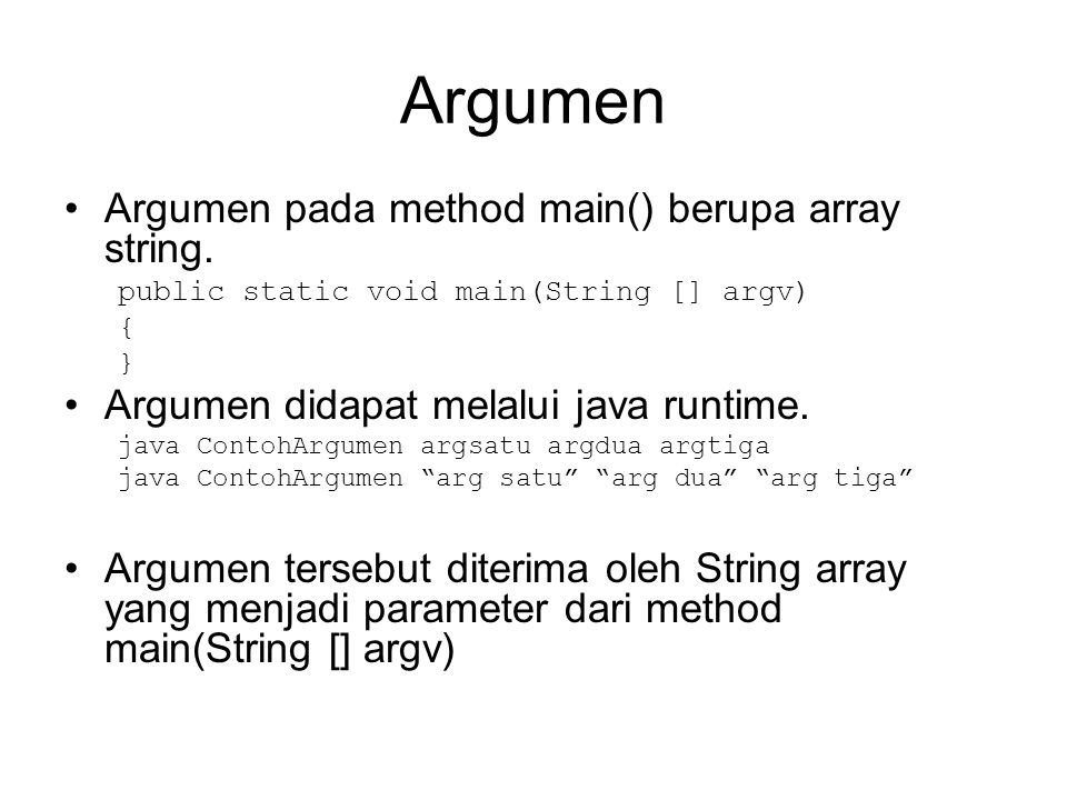 Argumen Argumen pada method main() berupa array string.