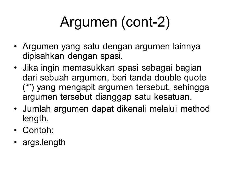 Argumen (cont-2) Argumen yang satu dengan argumen lainnya dipisahkan dengan spasi.