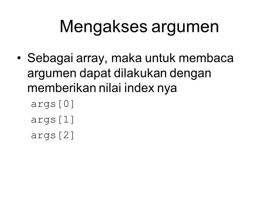 Mengakses argumen Sebagai array, maka untuk membaca argumen dapat dilakukan dengan memberikan nilai index nya.