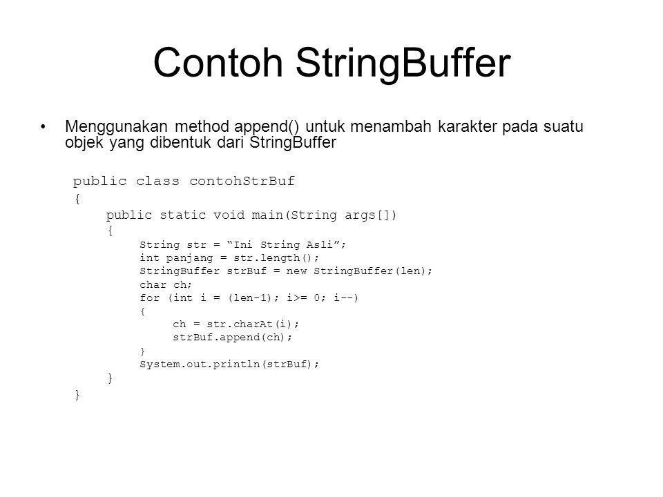 Contoh StringBuffer Menggunakan method append() untuk menambah karakter pada suatu objek yang dibentuk dari StringBuffer.