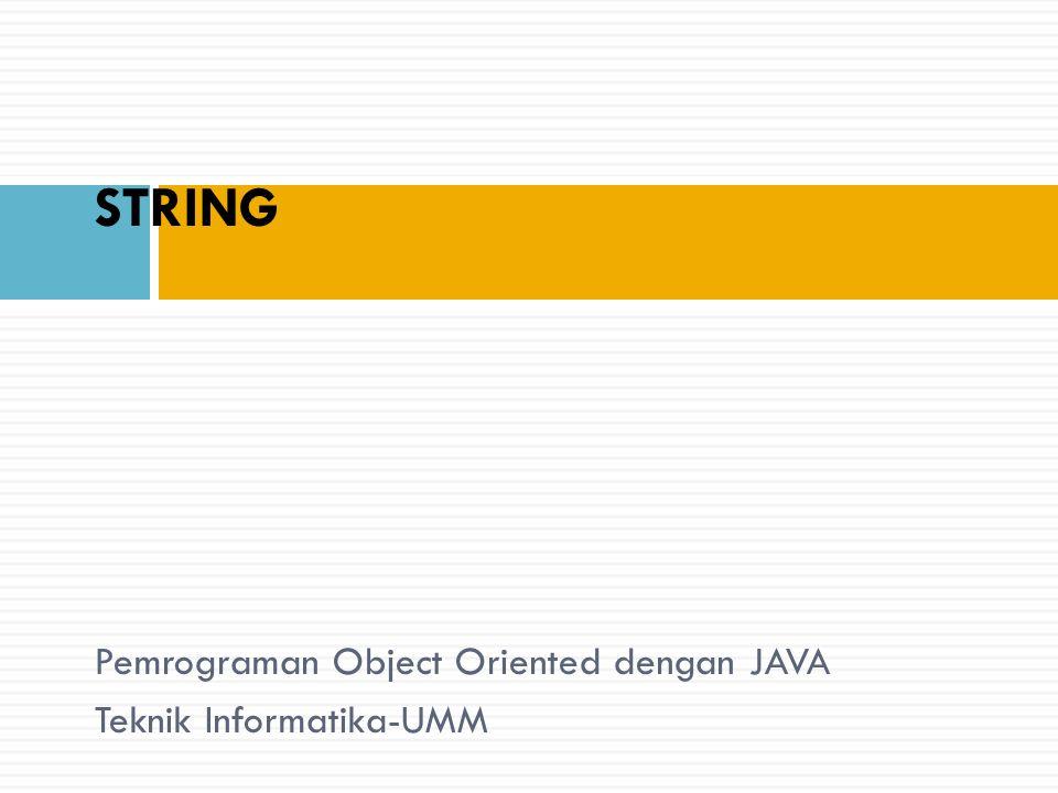 STRING Pemrograman Object Oriented dengan JAVA Teknik Informatika-UMM