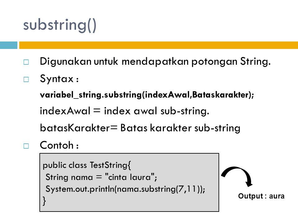 substring() Digunakan untuk mendapatkan potongan String. Syntax :
