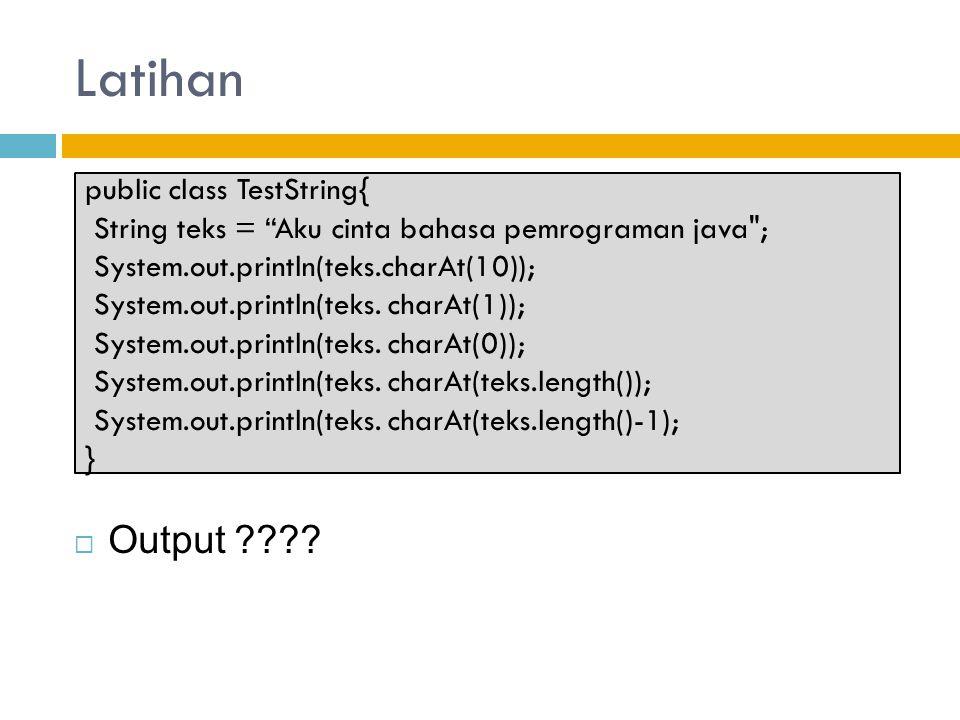 Latihan Output public class TestString{