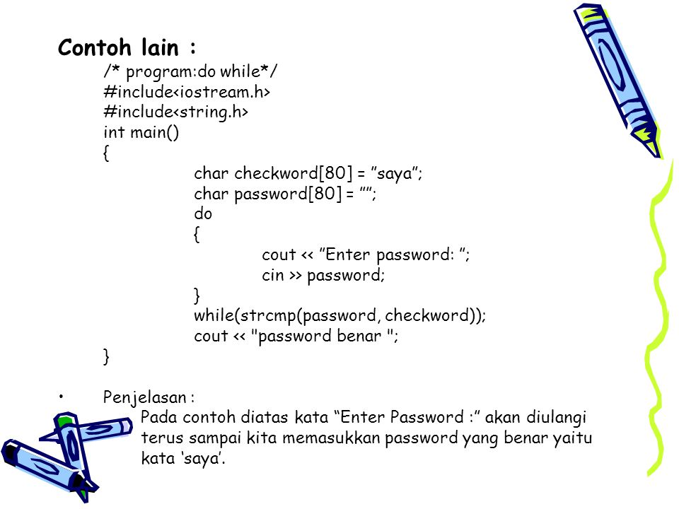 Contoh lain : /* program:do while*/ #include<iostream.h>