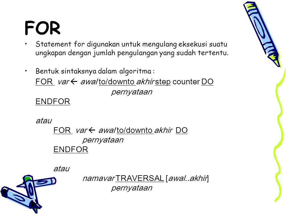 FOR FOR var  awal to/downto akhir step counter DO pernyataan ENDFOR