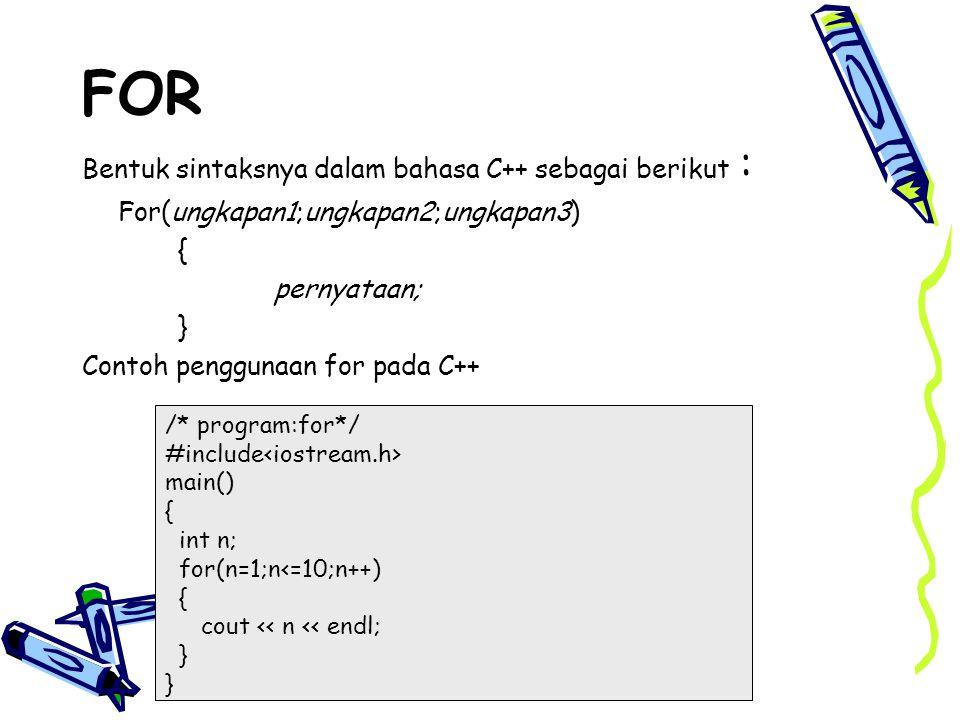 FOR Bentuk sintaksnya dalam bahasa C++ sebagai berikut :