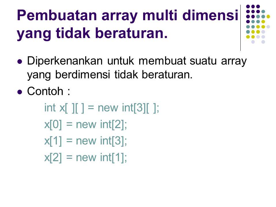 Pembuatan array multi dimensi yang tidak beraturan.