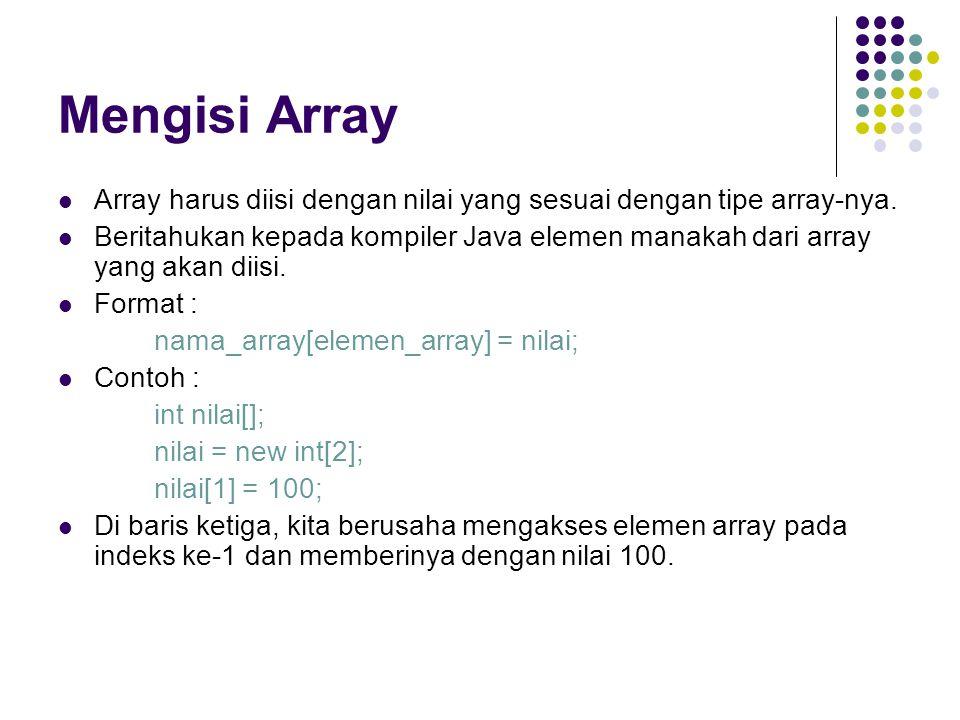 Mengisi Array Array harus diisi dengan nilai yang sesuai dengan tipe array-nya.