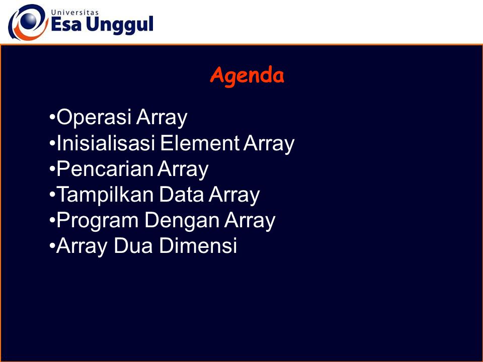 Agenda Operasi Array. Inisialisasi Element Array. Pencarian Array. Tampilkan Data Array. Program Dengan Array.