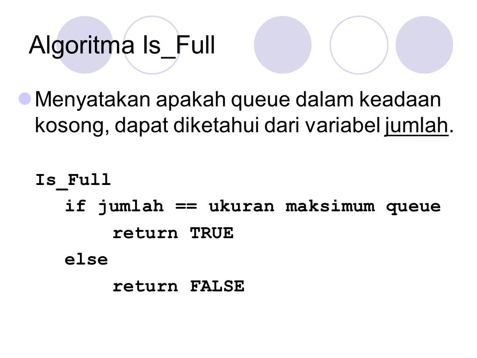 Algoritma Is_Full Menyatakan apakah queue dalam keadaan kosong, dapat diketahui dari variabel jumlah.