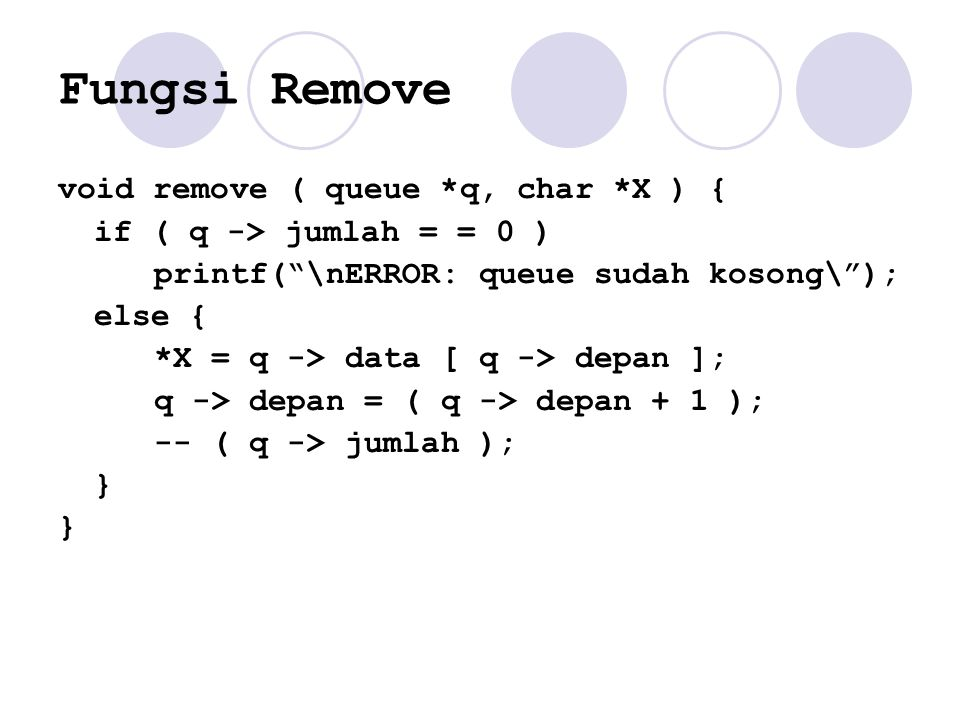 Fungsi Remove void remove ( queue *q, char *X ) {