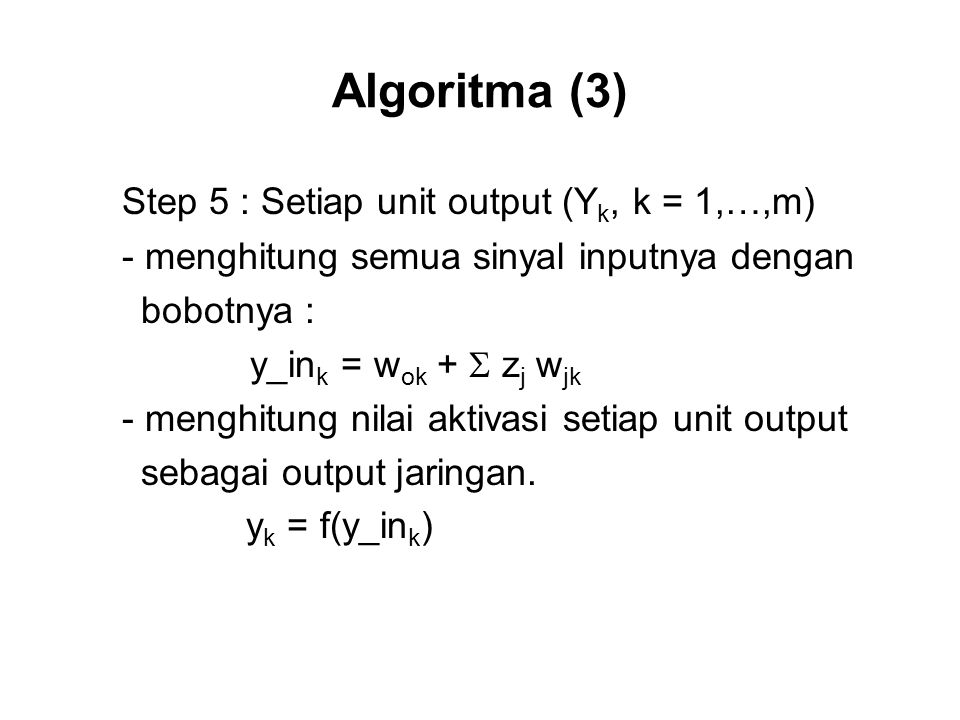 Algoritma (3) Step 5 : Setiap unit output (Yk, k = 1,…,m)