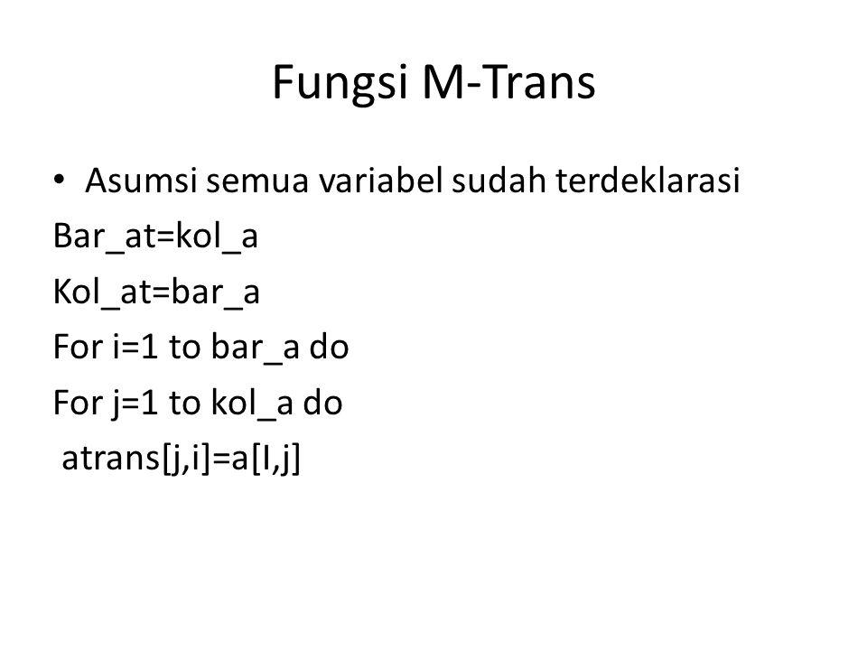 Fungsi M-Trans Asumsi semua variabel sudah terdeklarasi Bar_at=kol_a