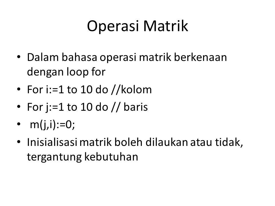 Operasi Matrik Dalam bahasa operasi matrik berkenaan dengan loop for