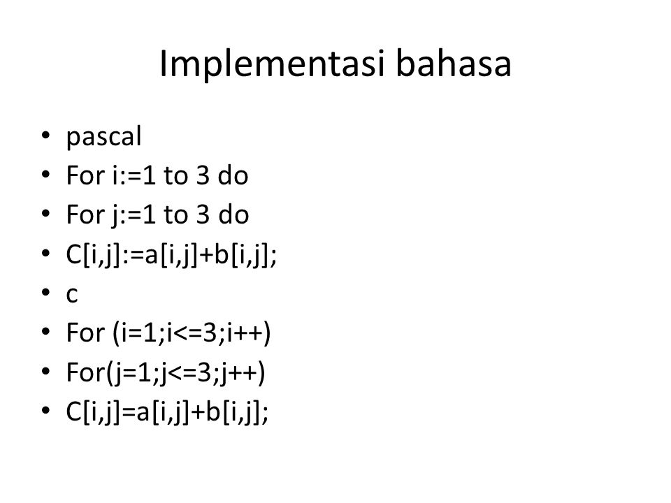 Implementasi bahasa pascal For i:=1 to 3 do For j:=1 to 3 do