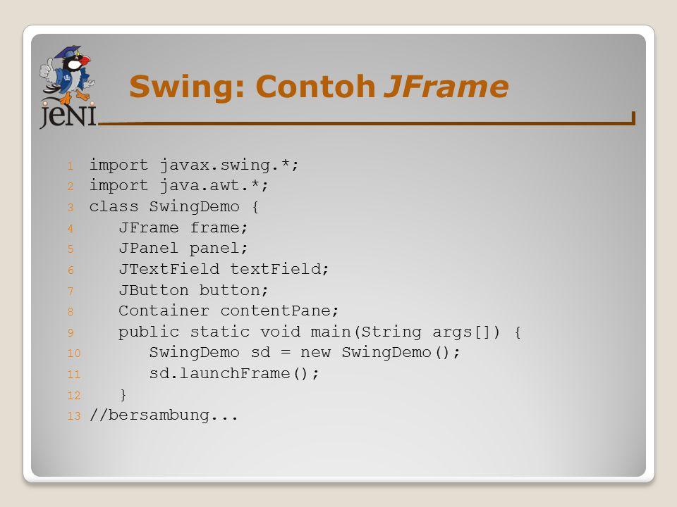 Swing: Contoh JFrame import javax.swing.*; import java.awt.*;