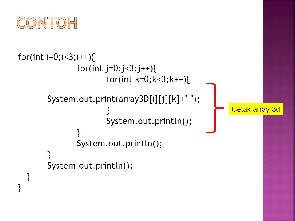 contoh for(int i=0;i<3;i++){ for(int j=0;j<3;j++){