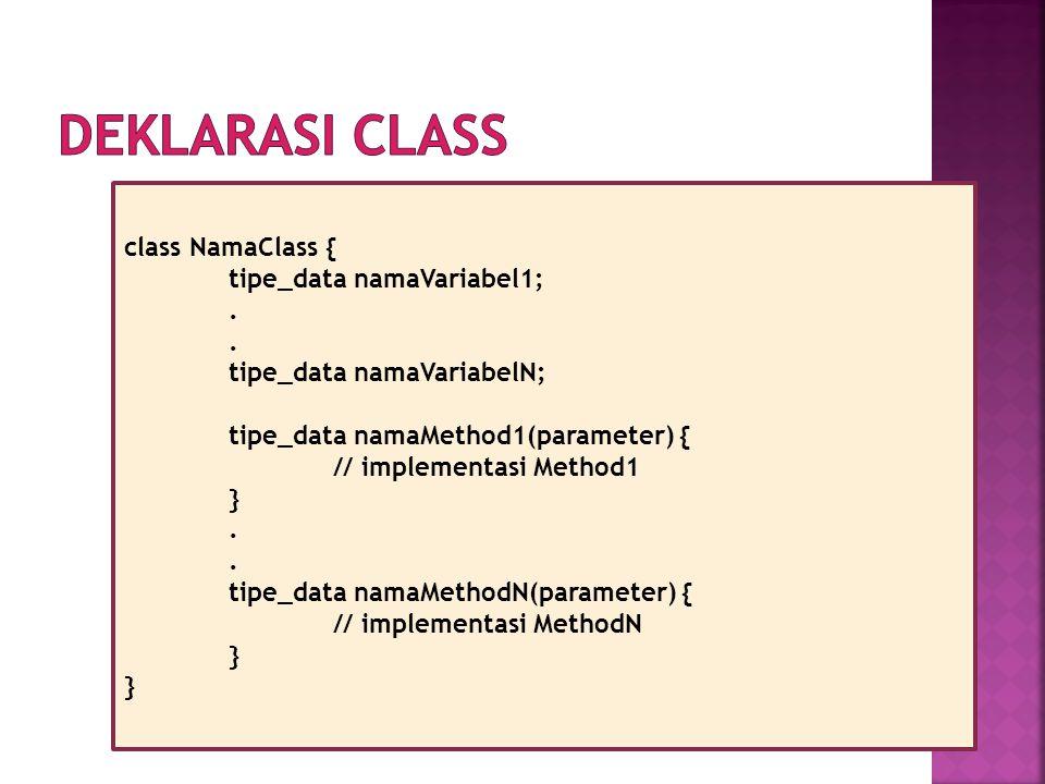 Deklarasi Class class NamaClass { tipe_data namaVariabel1; .
