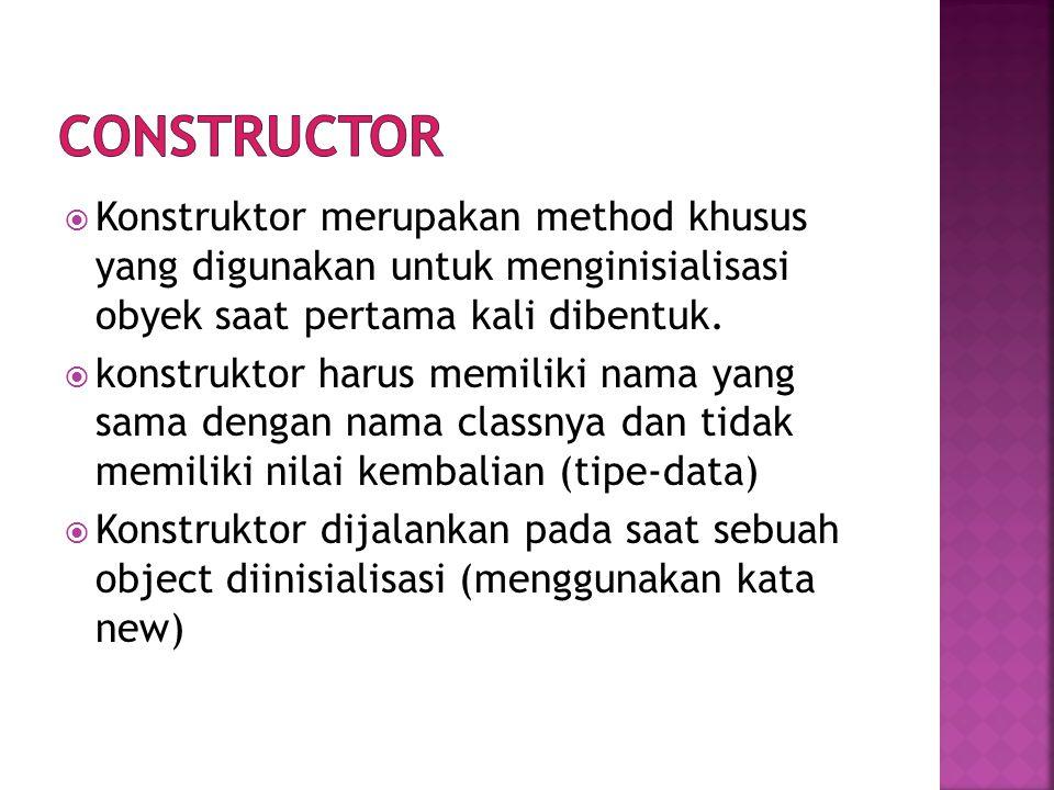 Constructor Konstruktor merupakan method khusus yang digunakan untuk menginisialisasi obyek saat pertama kali dibentuk.