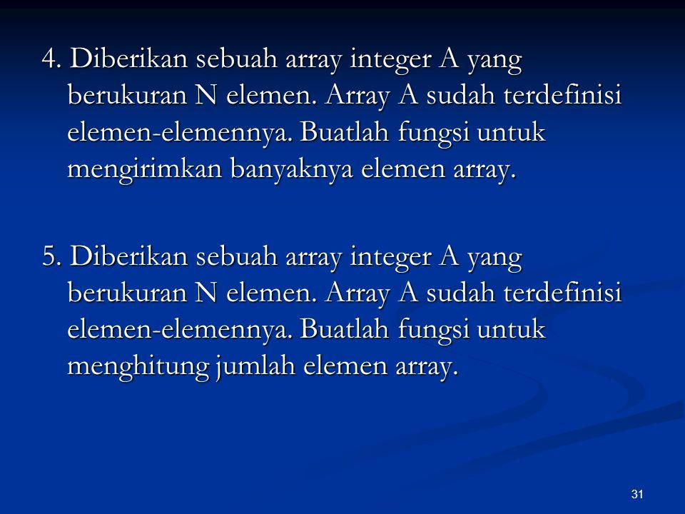 4. Diberikan sebuah array integer A yang berukuran N elemen
