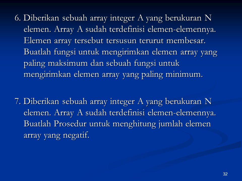 6. Diberikan sebuah array integer A yang berukuran N elemen