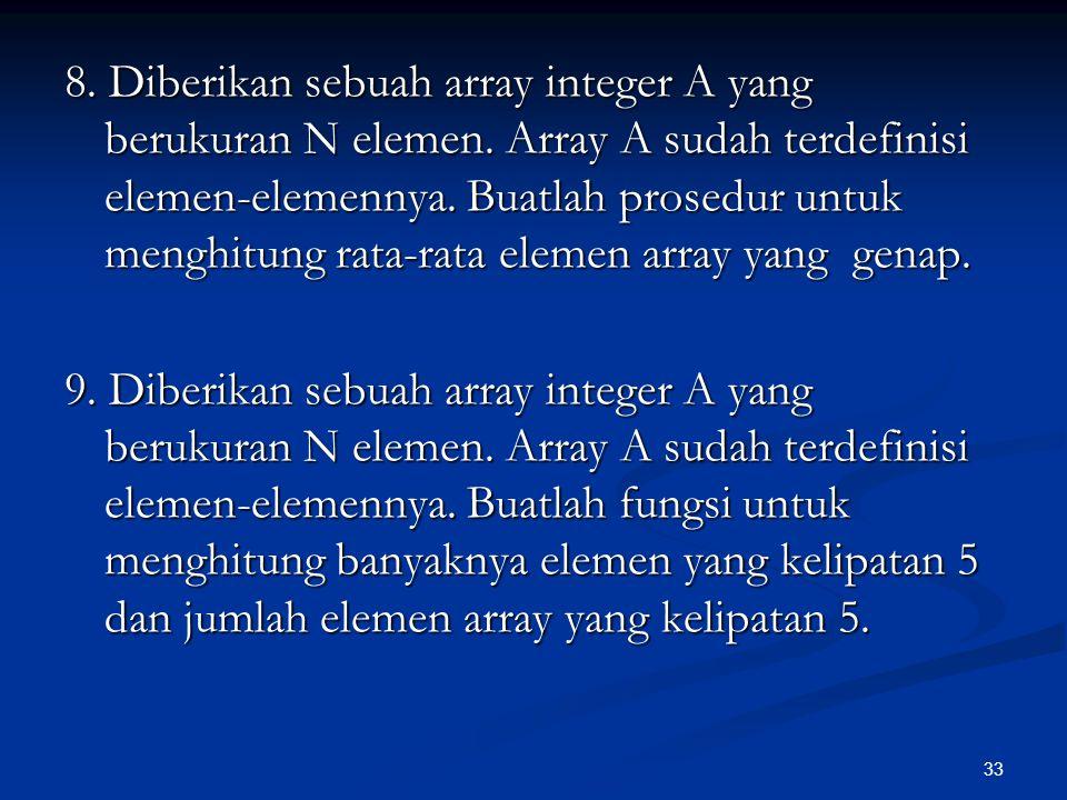 8. Diberikan sebuah array integer A yang berukuran N elemen
