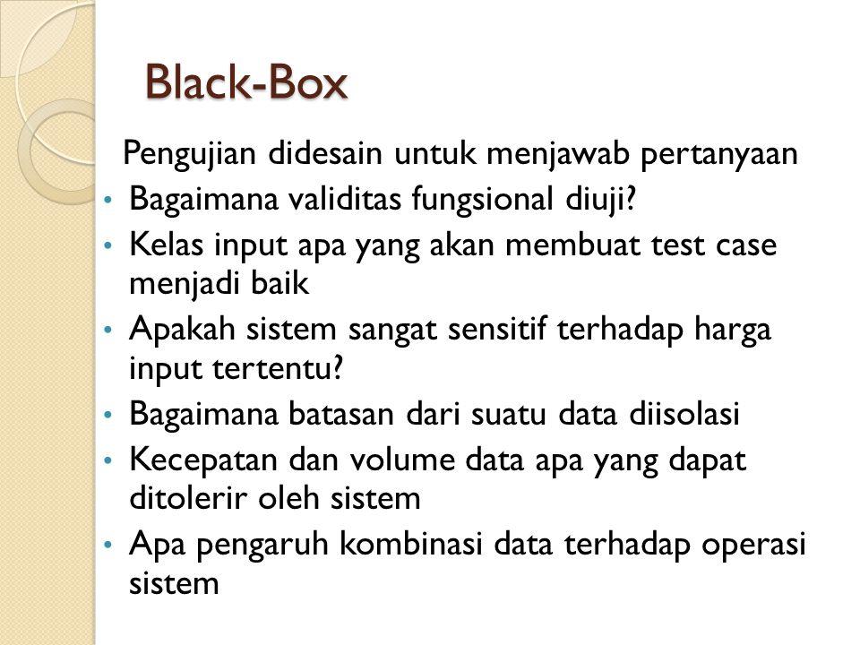 Black-Box Pengujian didesain untuk menjawab pertanyaan