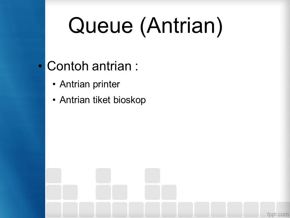 Queue (Antrian) Contoh antrian : Antrian printer Antrian tiket bioskop
