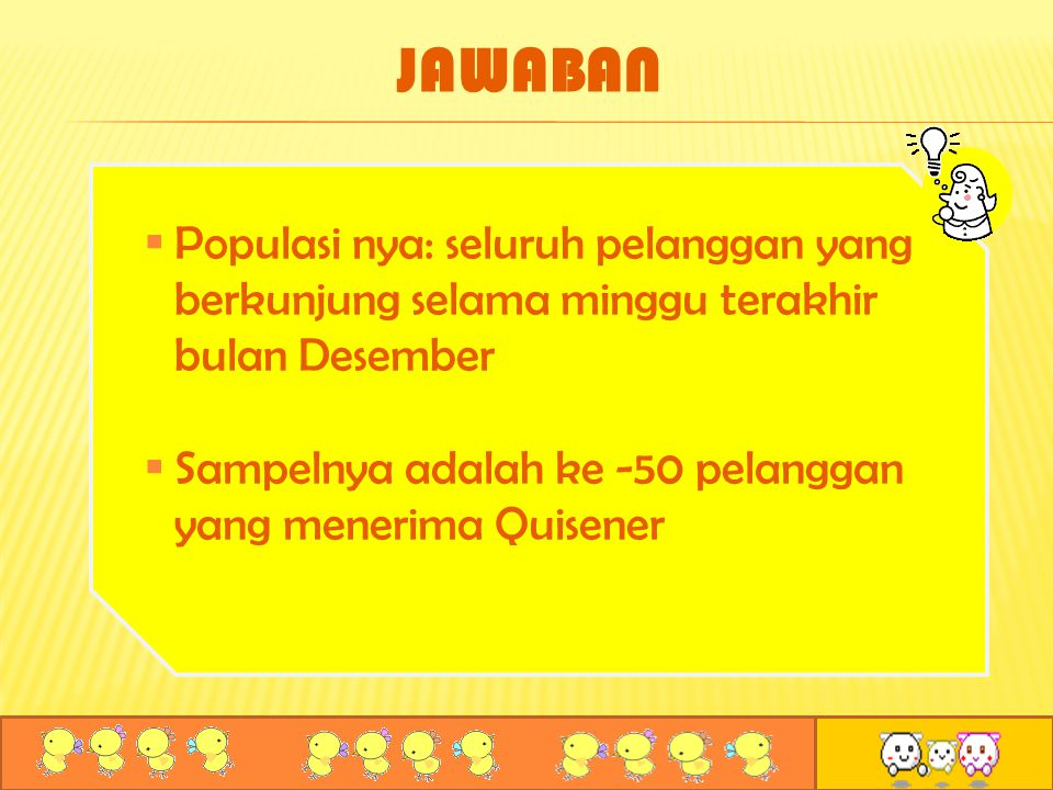 JAWABAN Populasi nya: seluruh pelanggan yang berkunjung selama minggu terakhir bulan Desember.