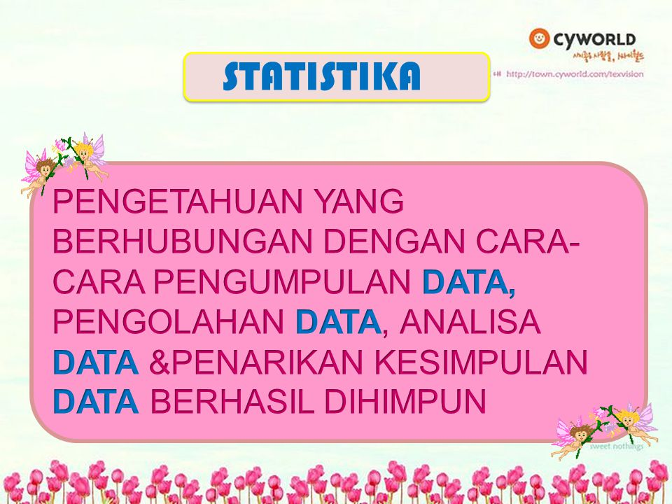 STATISTIKA PENGETAHUAN YANG BERHUBUNGAN DENGAN CARA-CARA PENGUMPULAN DATA, PENGOLAHAN DATA, ANALISA DATA &PENARIKAN KESIMPULAN DATA BERHASIL DIHIMPUN.