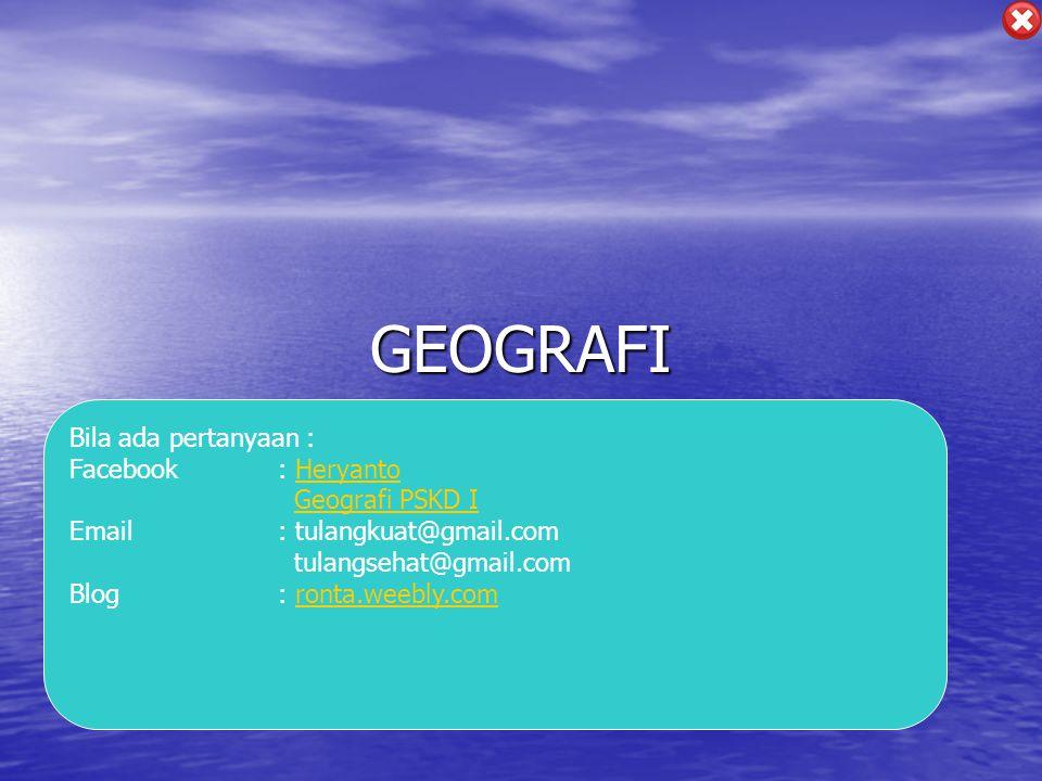 GEOGRAFI Bila ada pertanyaan : Facebook : Heryanto Geografi PSKD I