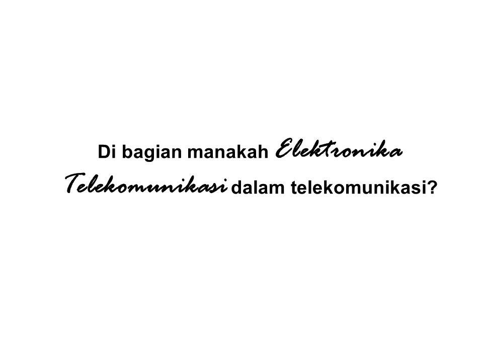 Di bagian manakah Elektronika Telekomunikasi dalam telekomunikasi