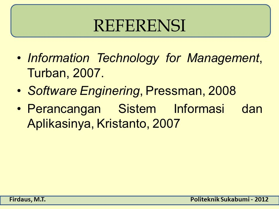 REFERENSI Information Technology for Management, Turban, 2007.