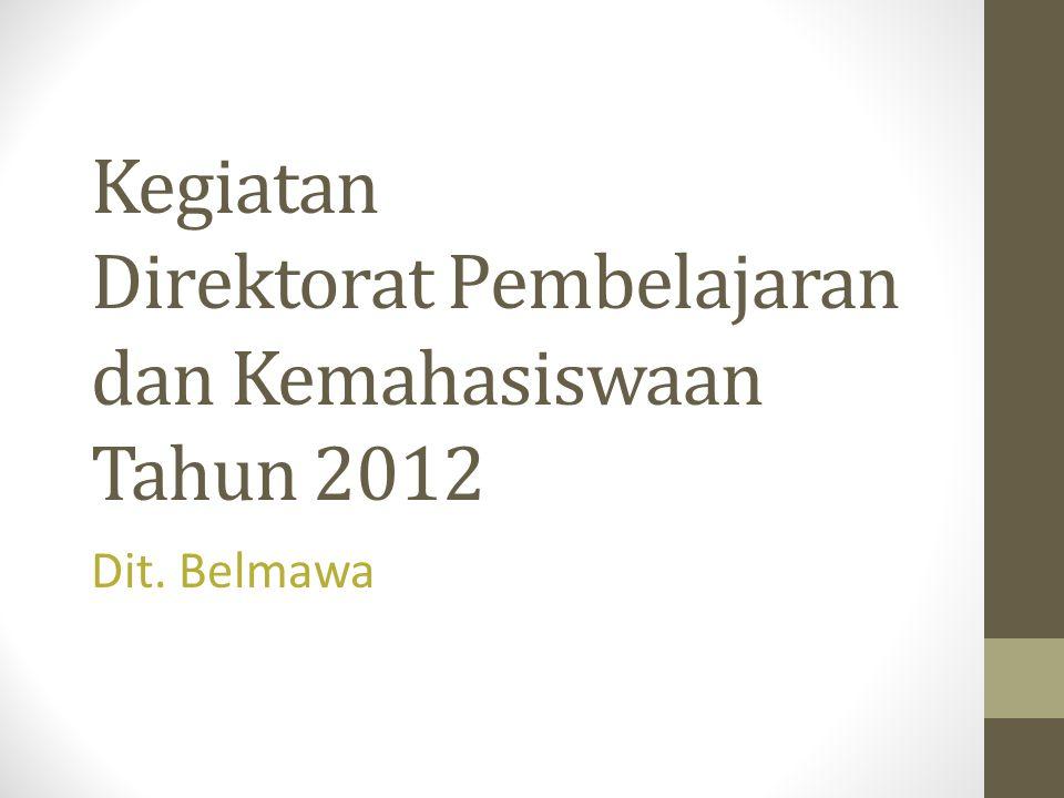 Kegiatan Direktorat Pembelajaran dan Kemahasiswaan Tahun 2012