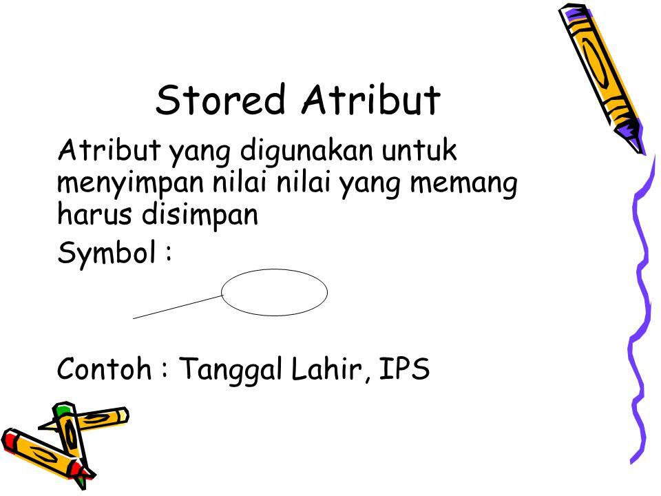 Stored Atribut Atribut yang digunakan untuk menyimpan nilai nilai yang memang harus disimpan. Symbol :