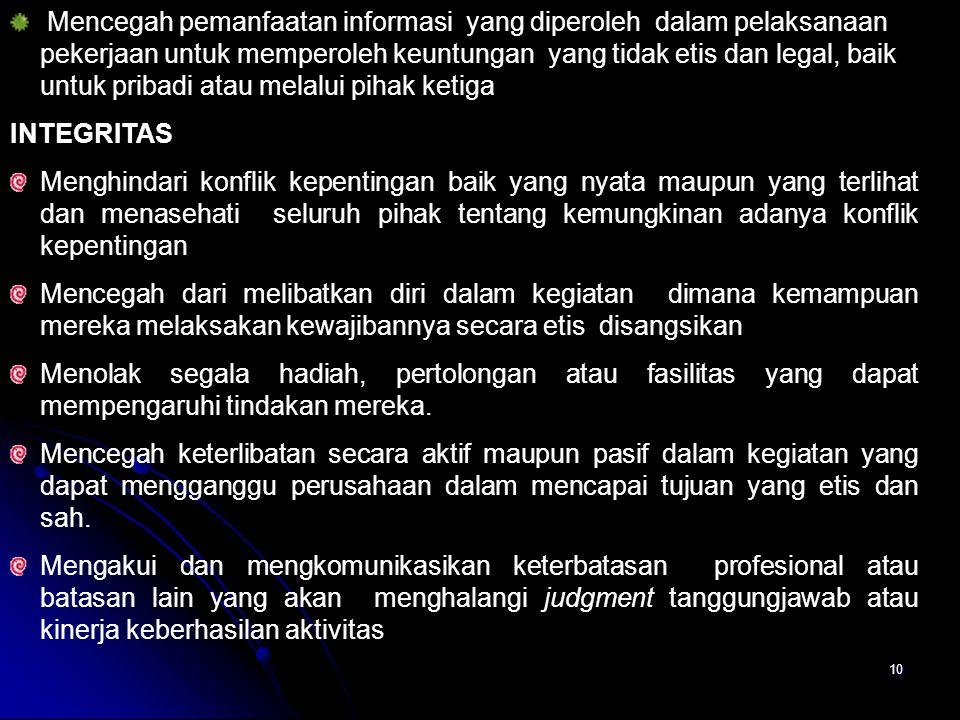 Mencegah pemanfaatan informasi yang diperoleh dalam pelaksanaan pekerjaan untuk memperoleh keuntungan yang tidak etis dan legal, baik untuk pribadi atau melalui pihak ketiga