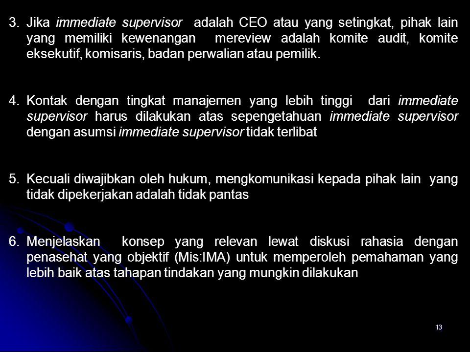 Jika immediate supervisor adalah CEO atau yang setingkat, pihak lain yang memiliki kewenangan mereview adalah komite audit, komite eksekutif, komisaris, badan perwalian atau pemilik.