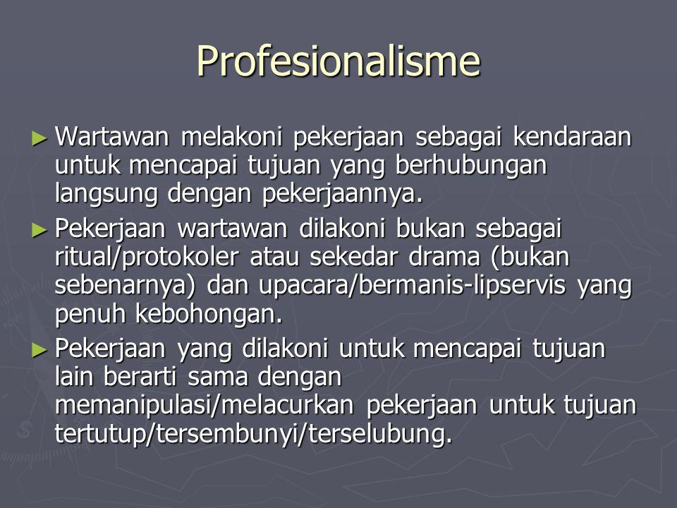 Profesionalisme Wartawan melakoni pekerjaan sebagai kendaraan untuk mencapai tujuan yang berhubungan langsung dengan pekerjaannya.
