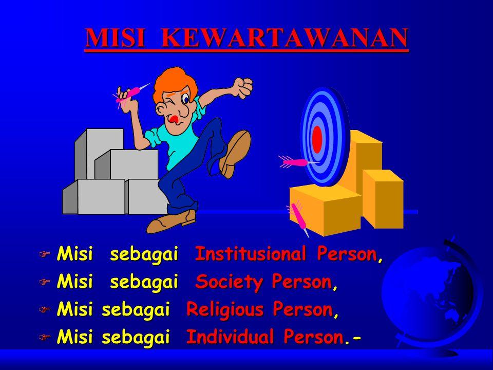 MISI KEWARTAWANAN Misi sebagai Institusional Person,