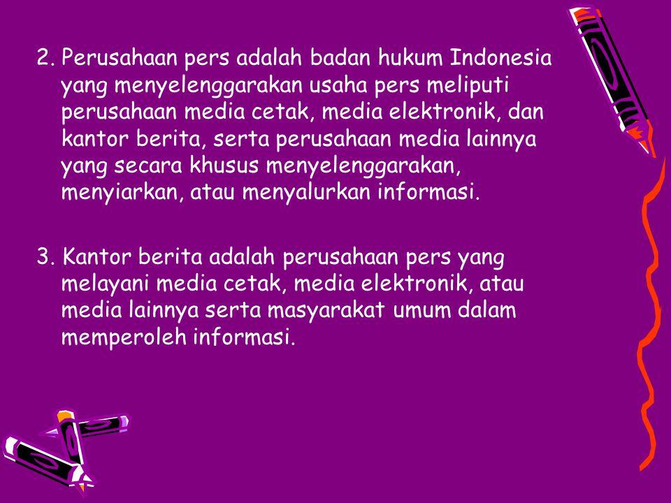 2. Perusahaan pers adalah badan hukum Indonesia yang menyelenggarakan usaha pers meliputi perusahaan media cetak, media elektronik, dan kantor berita, serta perusahaan media lainnya yang secara khusus menyelenggarakan, menyiarkan, atau menyalurkan informasi.