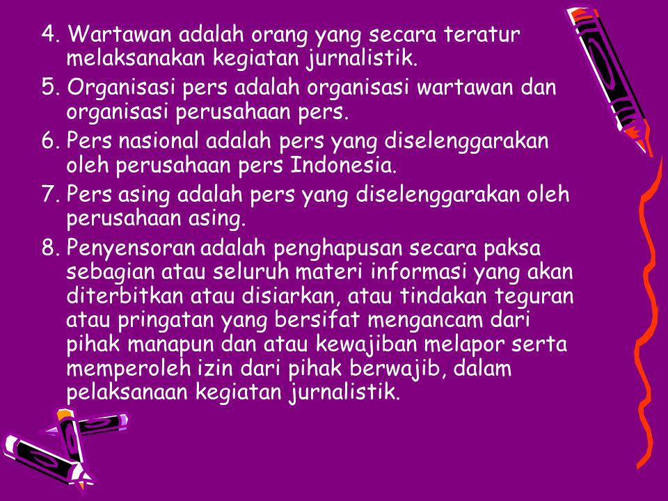 4. Wartawan adalah orang yang secara teratur melaksanakan kegiatan jurnalistik.