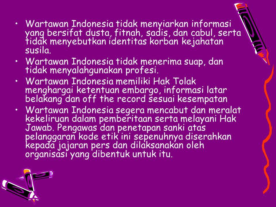 Wartawan Indonesia tidak menyiarkan informasi yang bersifat dusta, fitnah, sadis, dan cabul, serta tidak menyebutkan identitas korban kejahatan susila.