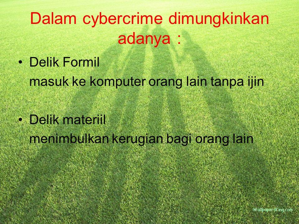 Dalam cybercrime dimungkinkan adanya :
