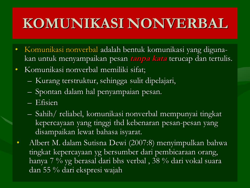 KOMUNIKASI NONVERBAL Komunikasi nonverbal adalah bentuk komunikasi yang diguna-kan untuk menyampaikan pesan tanpa kata terucap dan tertulis.